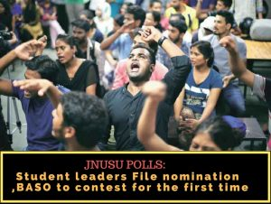 JNUSU Polls: Student leaders File nomination today,BASO to contest for the first time
