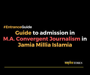 Guide to admission in MA Convergent Journalism at the AJK MCRC in Jamia Millia Islamia