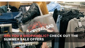 Are you a Shopaholic? Check out the Summer Sale offers