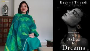 Meet Rashmi Trivedi, author of the bestselling new novel, 'From ashes to dreams""