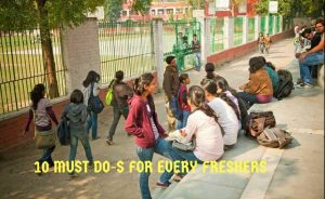 10 MUST DO-S FOR EVERY FRESHER