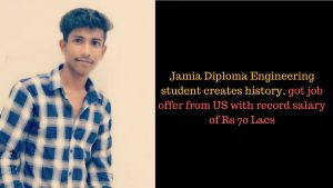 Jamia Diploma Engineering student creates history, got job offer from US with record salary of Rs 70 Lacs